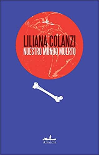 Nuestro_mundo_muerto_Liliana_Colanzi