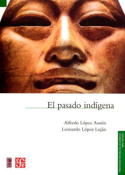 """""""El pasado indígena"""", un libro de Alfredo López Austin y Leonardo López Luján"""
